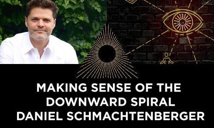 Making Sense of the Downward Spiral: Daniel Schmachtenberger