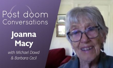 Joanna Macy: Post-doom with Michael Dowd and Barbara Cecil